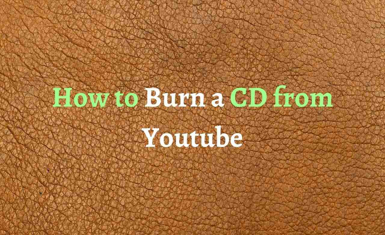 How to Burn a CD from Youtube