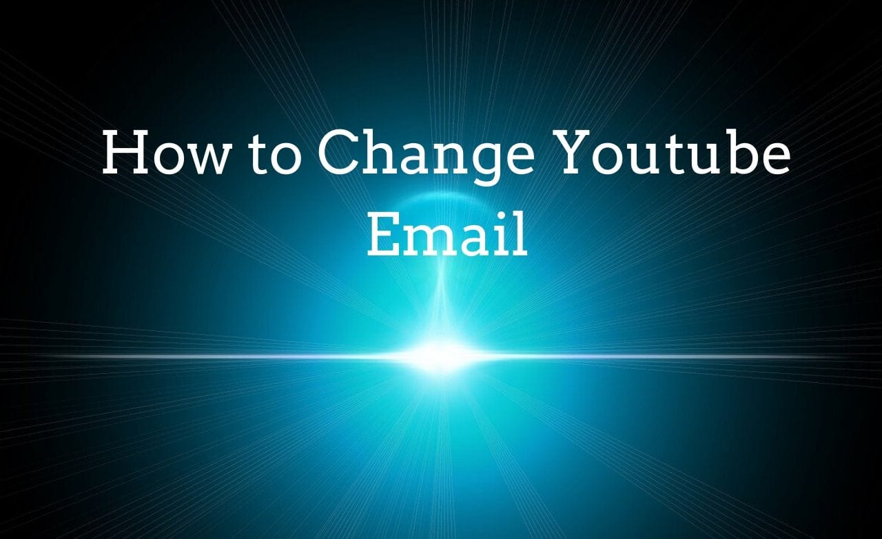 How to Change Youtube Email