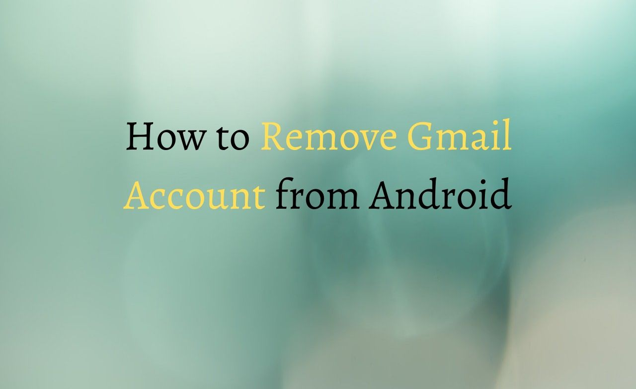 How to Remove Gmail Account from Android
